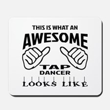 This is what an awesome Tap dancer looks Mousepad