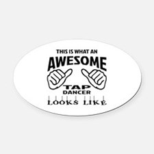 This is what an awesome Tap dancer Oval Car Magnet