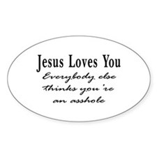Jesus Loves You Asshole Oval Decal