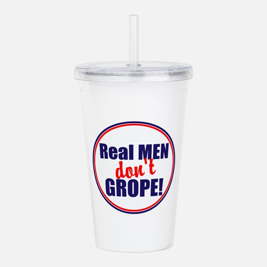 Real men don't grope Acrylic Double-wall Tumbler
