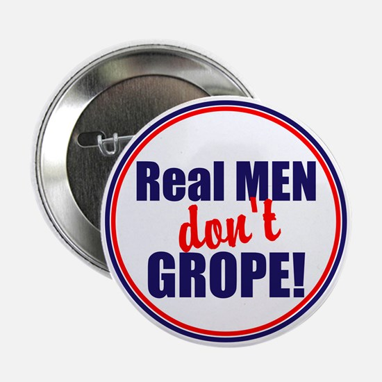 """Real men don't grope 2.25"""" Button"""