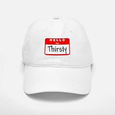 Hello I'm Thirsty Baseball Baseball Cap