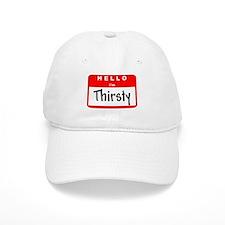 Hello I'm Thirsty Baseball Cap