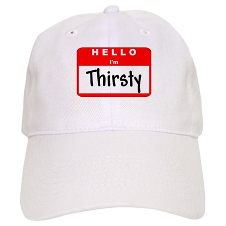 Hello I'm Thirsty Cap