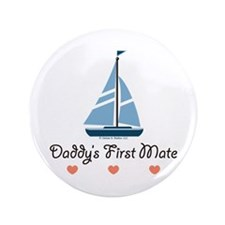 """Daddy's 1st Mate Sailing Sailboat 3.5"""" Button (100"""