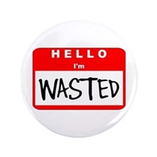 """Hello I'm Wasted 3.5"""" Button"""