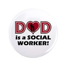 """Dad is a SOCIAL WORKER 3.5"""" Button"""