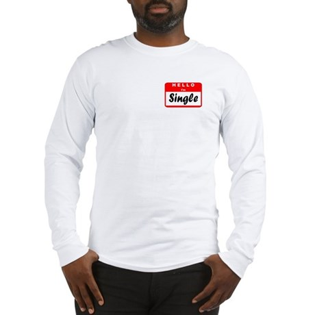 Hello I'm Single Long Sleeve T-Shirt