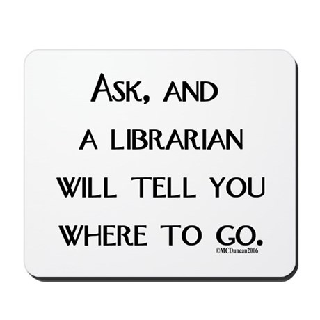 Ask, and a librarian will tel Mousepad