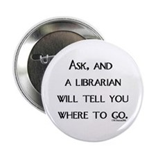 """Ask, and a librarian will tel 2.25"""" Button"""