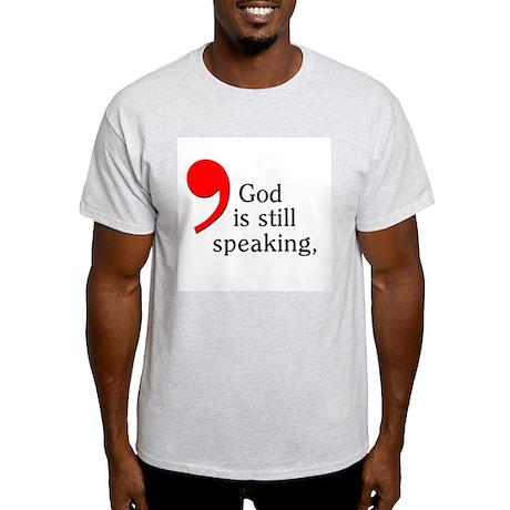 God Is Still Speaking Light T-Shirt