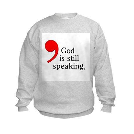 God Is Still Speaking Kids Sweatshirt