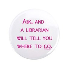 """Ask, and a librarian will tel 3.5"""" Button"""