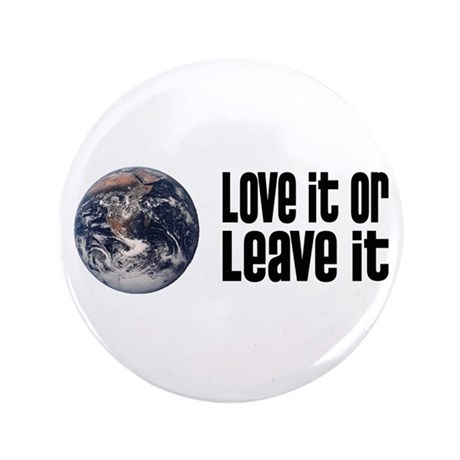 """Love It or Leave It: Earth 3.5"""" Button"""