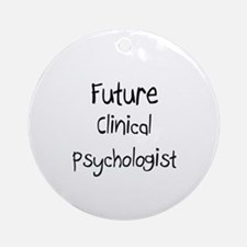 Future Clinical Psychologist Ornament (Round)