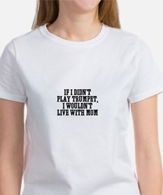 If I didn't play Trumpet, I w Women's T-Shirt