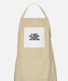 If I didn't play Trumpet, I w BBQ Apron