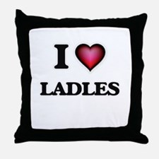 I Love Ladles Throw Pillow