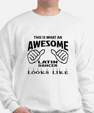 This is what an awesome Latin dancer lo Sweatshirt