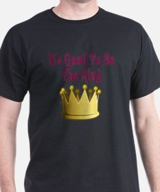 Unique Its good to be king T-Shirt