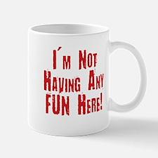Not having any Fun Mug