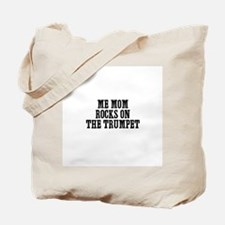 me mom rocks on the Trumpet Tote Bag