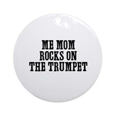 me mom rocks on the Trumpet Ornament (Round)
