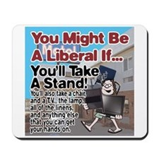 A Liberal Takes A Stand Mousepad