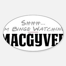 Shhh... I'm Binge Watching MacGyver Oval Decal