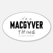 It's a MacGyver Thing Oval Decal