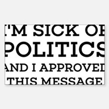I'm Sick Of Politic Decal