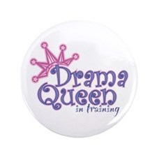 "Drama Queen I.T. 3.5"" Button"