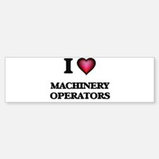 I Love Machinery Operators Bumper Bumper Bumper Sticker