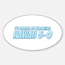 I'd Rather Be Watching Hawaii 5-0 Oval Decal