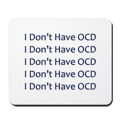 I Don't Have OCD Mousepad