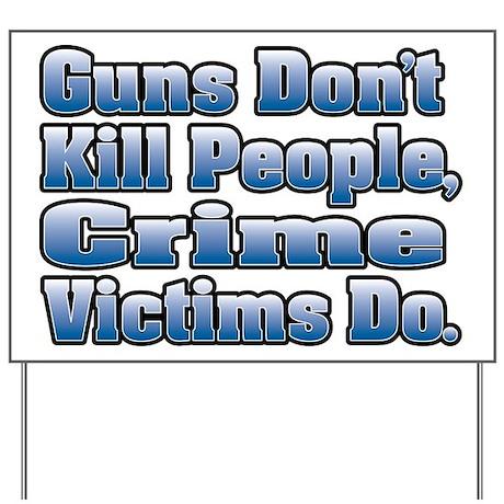 Guns Don't Kill People, Crime Victims Do. Yard Sig