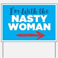 I'm With The Nasty Woman Yard Sign