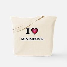 I Love Minimizing Tote Bag