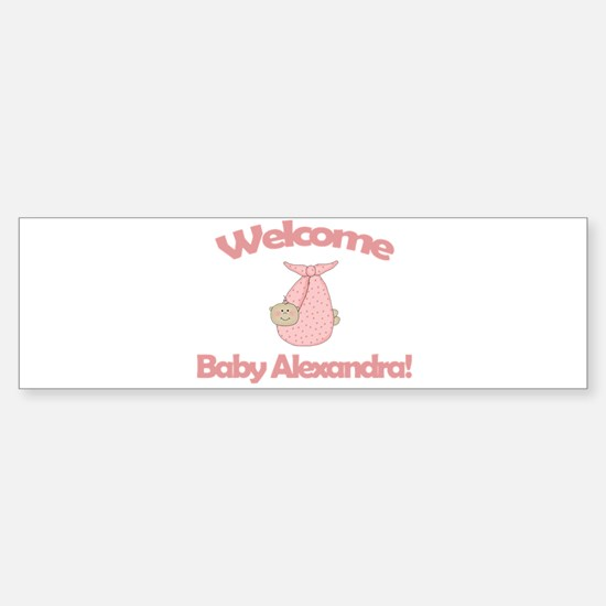 Welcome Baby Alexandra Bumper Bumper Bumper Sticker