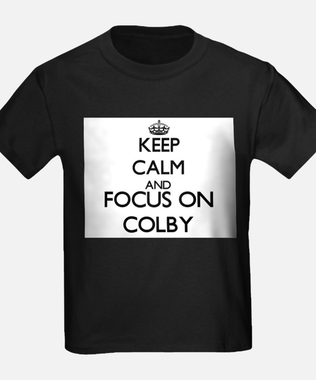 Keep Calm and Focus on Colby T-Shirt