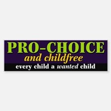 Pro-Choice Childfree Bumper Bumper Bumper Sticker