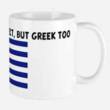 NOT ONLY AM I PERFECT BUT GRE Mug