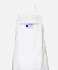 NOT ONLY AM I PERFECT BUT GRE BBQ Apron