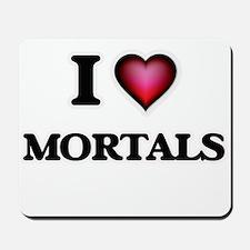 I Love Mortals Mousepad
