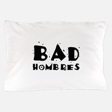 Bad Hombres Pillow Case