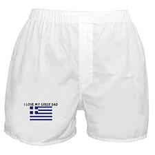 I LOVE MY GREEK DAD Boxer Shorts
