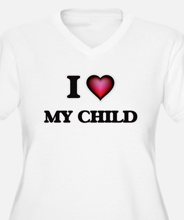 I love My Child Plus Size T-Shirt