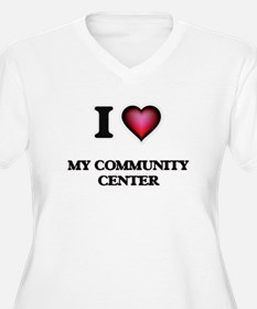 I love My Community Center Plus Size T-Shirt