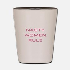 Nasty Women Rule Shot Glass