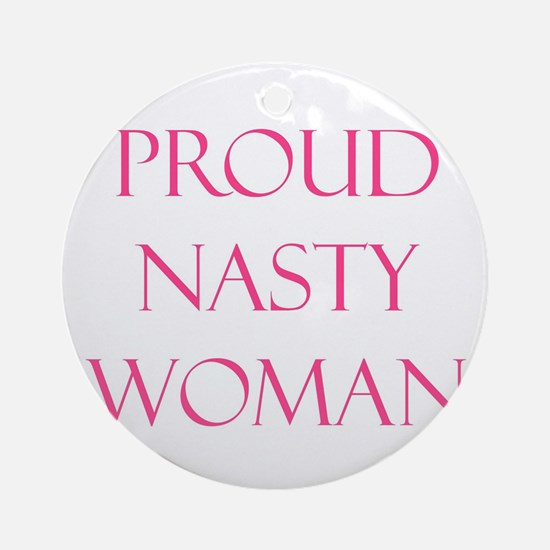 Proud Nasty Women Round Ornament